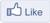 :Like: